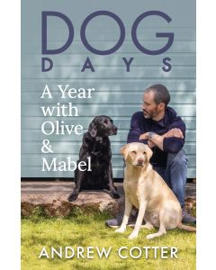 Andrew Cotter -Dog Days : A Year With Olive and Mabel - 18th November