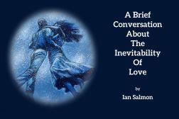 A Brief Conversation AboutTheInevitability Of Love